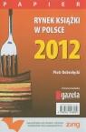 Rynek książki w Polsce 2012 Papier Dobrołęcki Piotr