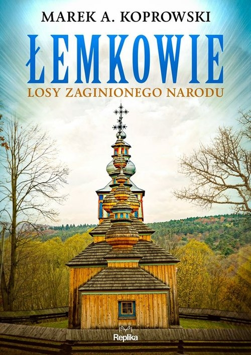 Łemkowie Losy zaginionego narodu Koprowski Marek A.