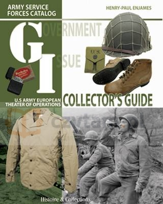 G.I. Collector's Guide : Army Service Forces Catalog U.S. Army European Theater of Operations