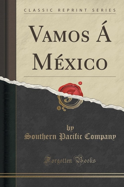 Vamos ? M?xico (Classic Reprint) Company Southern Pacific