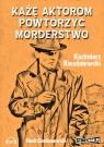 Każę aktorom powtórzyć morderstwo  (Audiobook)