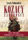 Kozacy Zaporoscy. Czy Polska stworzyła Ukrainę?