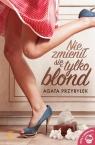 Nie zmienił się tylko blond  Przybyłek Agata