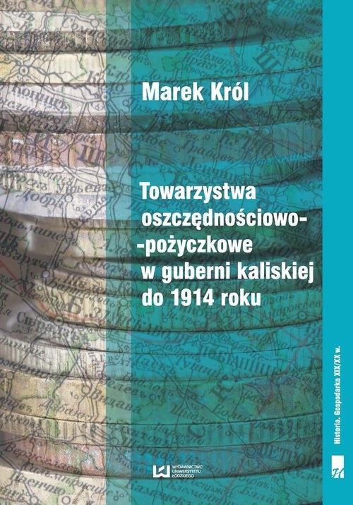 Towarzystwa oszczędnościowo-pożyczkowe w guberni kaliskiej do 1914 roku Król Marek