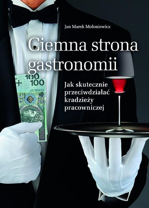 Ciemna strona gastronomii (Uszkodzona okładka) Mołoniewicz Jan Marek