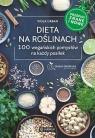 Dieta na roślinach. 100 wegańskich pomysłów na każdy posiłek. Przepisy znane i nowe
