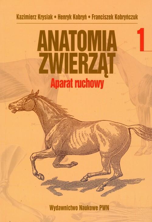 Anatomia zwierząt Aparat ruchowy Tom 1 Krysiak Kazimierz, Kobryń Henryk, Kobryńczuk Franciszek