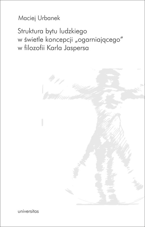 Struktura bytu ludzkiego w świetle koncepcji ogarniającego w filozofii Karla Jaspersa Urbanek Maciej