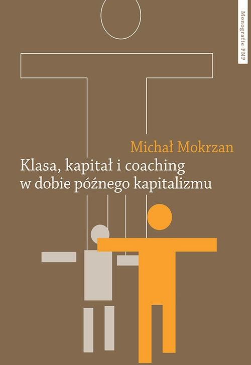 Klasa kapitał i coaching w dobie późnego kapitalizmu Mokrzan Michał