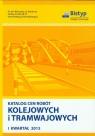 Katalog cen robót kolejowych i tramwajowych I Kwartał 2013