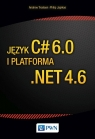 Język C# 6.0 i platforma .NET 4.6 Troelsen Andrew, Japikse Phiplip