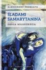 Śladami samarytanina Droga miłosierdzia Pronzato Alessandro