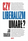 Czy liberalizm umarł? Tokarski Jan