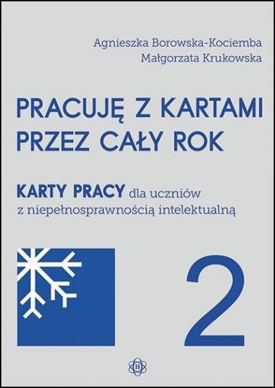 Pracuję z kartami przez cały rok 2 Karty pracy dla uczniów z niepełnosprawnością intelektualną Borowska-Kociemba Agnieszka, Krukowska Małgorzata