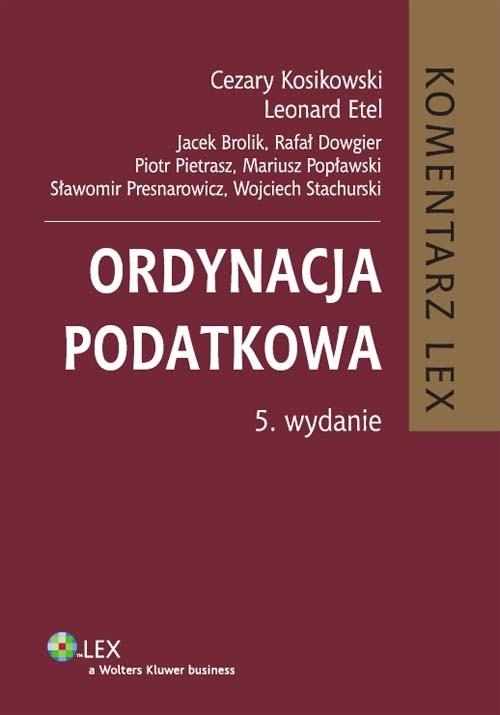 Ordynacja podatkowa Komentarz Kosikowski Cezary, Etel Leonard, Brolik Jacek, Dowgier Rafał i inni