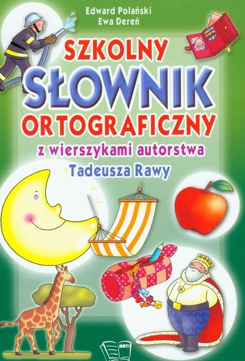 Szkolny słownik ortograficzny z wierszykami autorstwa Tadeusza Rawy Polański Edward, Dereń Ewa