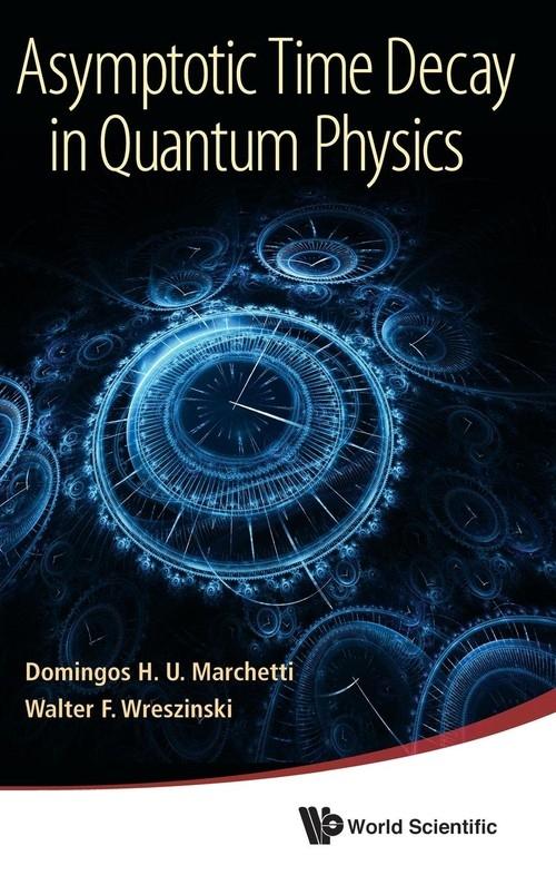 Asymptotic Time Decay in Quantum Physics Domingos H. U. Marchetti, Walter F. Wreszinski