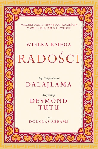 Wielka księga radości Tenzin  Gjaco, Desmond  Mpilo Tutu, Douglas  Abrams