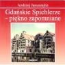 Gdańskie Spichlerze - piękno zapomniane