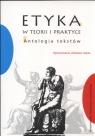 Etyka w teorii i praktyce Antologia tekstów