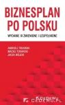 Biznesplan po polsku Andrzej Tokarski, Maciej Tokarski, Jacek Wójcik