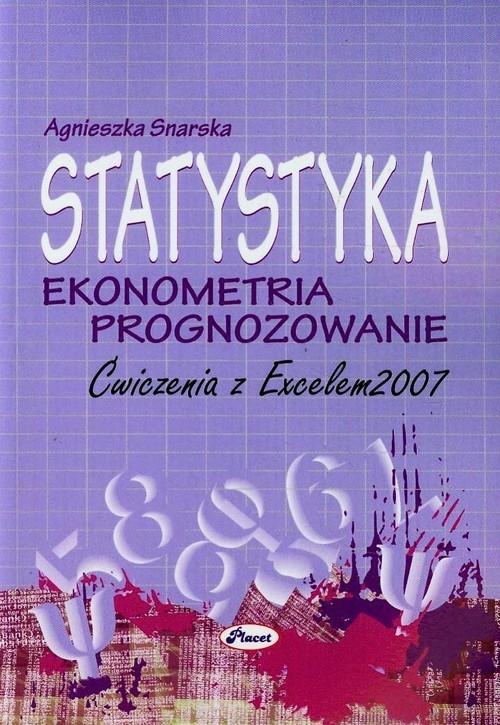 STATYSTYKA EKONOMETRIA PROGNOZOWANIE ĆWICZENIA Z EXCELEM 2007 AGNIESZKA SNARSKA