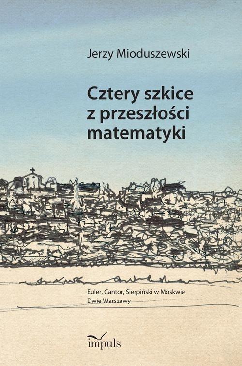Cztery szkice z przeszłości matematyki Mioduszewski Jerzy