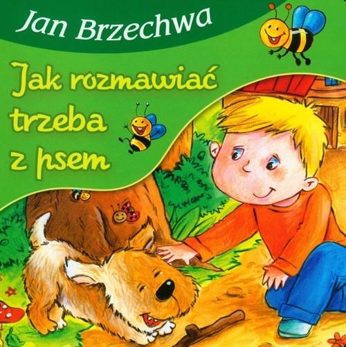 Jak rozmawiać trzeba z psem Brzechwa Jan