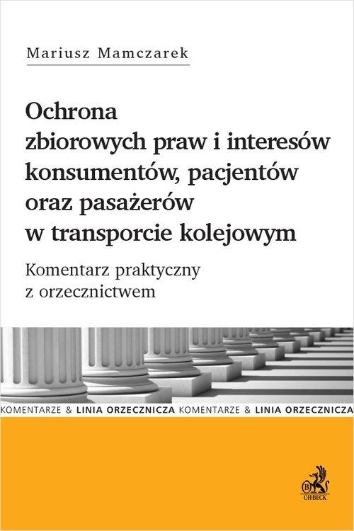 Ochrona zbiorowych praw i interesów konsumentów, pacjentów oraz pasażerów w transporcie kolejowym. K Mariusz Mamczarek