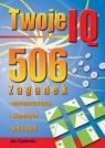 Twoje IQ 506 zagadek matematycznych , wizualnych , logicznych Cameron Joe