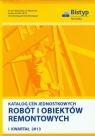 Katalog cen jednostkowych robót i obiektów remontowych I Kwartał 2013