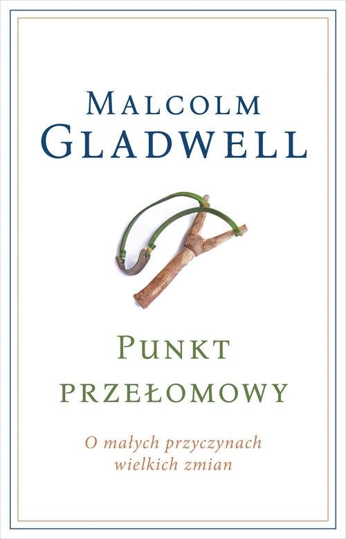Punkt przełomowy O małych przyczynach wielkich zmian Gladwell Malcolm