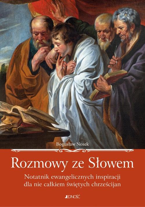 Rozmowy ze Słowem Notatnik ewangelicznych inspiracji dla nie całkiem świętych chrześcijan Nosek Bogusław