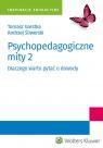 Psychopedagogiczne mity 2 Dlaczego warto pytać o dowody Garstka Tomasz, Śliwerski Andrzej
