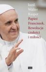 Papież Franciszek Rewolucja czułości i miłości