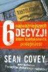 6 najważniejszych decyzji które kiedykolwiek podejmiesz Covey Sean