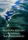 Filozofia kultury Bogdana Suchodolskiego