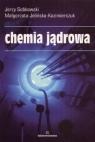 Chemia jądrowa Sobkowski Jerzy, Jelińska - Kazimierczuk Małgorzata