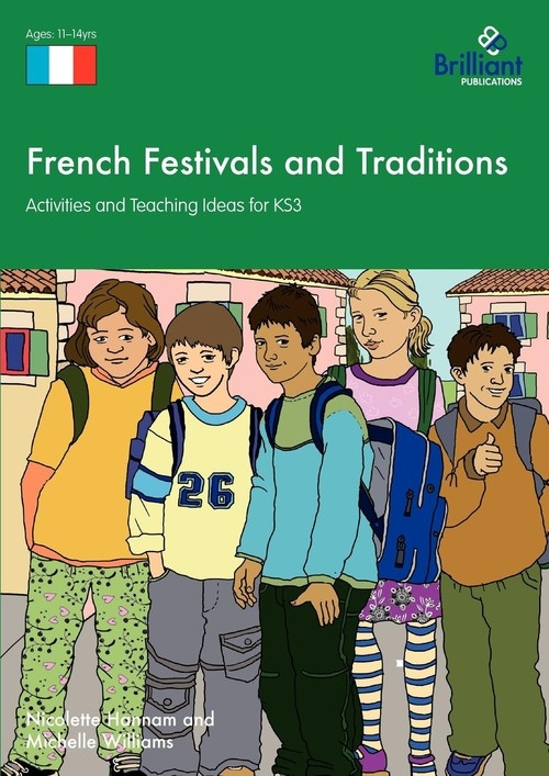French Festivals and Traditions - Activities and Teaching Ideas for Ks3 Michelle Williams, Nicolette Hannam