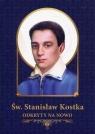 Św. Stanisław Kostka odkryty na nowo Materiały źródłowe, pastoralne