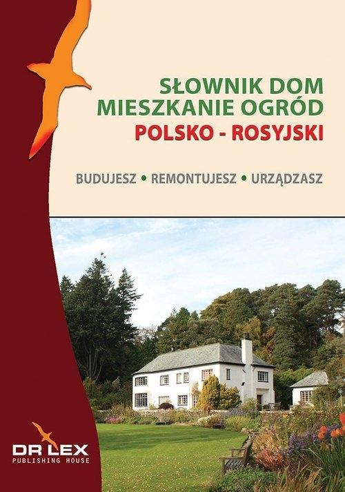 Polsko-rosyjski słownik dom mieszkanie ogród. Budujesz remontujesz urzadzasz Kapusta Piotr