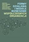 Formy działania i modele biznesowe współczesnych organizacji Beyer Karolina, Czerniachowicz Barbara, Leoński Wijciech, Kozioł-Nadolna Katarzyna