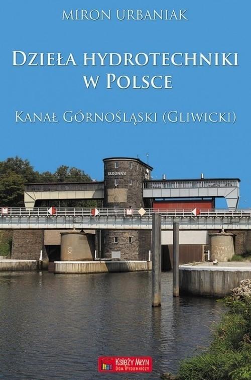 Dzieła hydrotechniki w Polsce. Kanał Górnośląski (Gliwicki) Urbaniak Miron