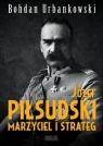Józef Piłsudski Marzyciel i strateg Urbankowski Bohdan