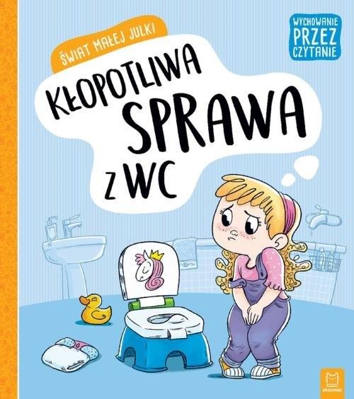 Świat małej Julki: Kłopotliwa sprawa z WC Stańczewska Aleksandra
