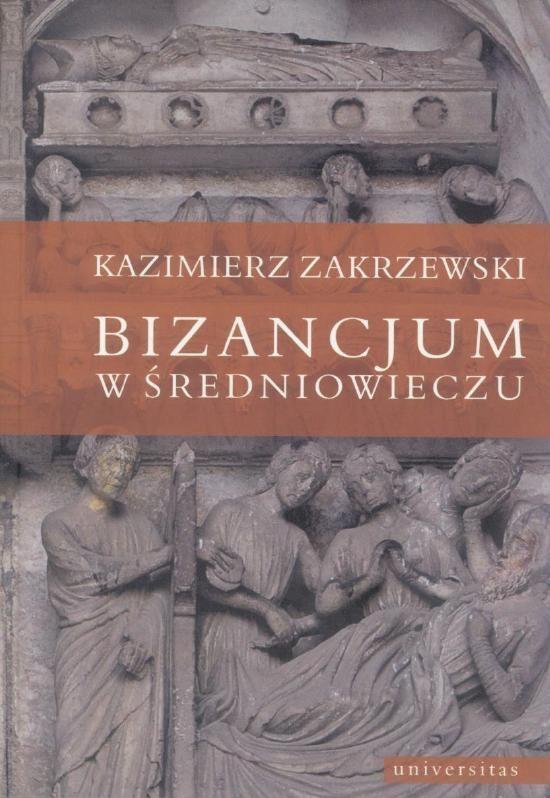 Bizancjum w średniowieczu Zakrzewski Kazimierz