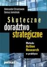 Skuteczne doradztwo strategiczne Metoda Action Research w praktyce Chrostowski Aleksander, Jemielniak Dariusz
