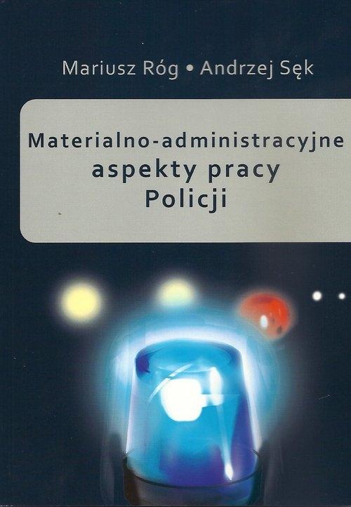Materialno-administracyjne aspekty pracy Policji Róg Mariusz, Sęk Andrzej