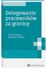 Delegowanie pracowników za granicę Małgorzata Skibińska , Anna Sokołowska
