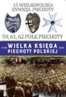 Wielka Księga Piechoty Polskiej 15 Wielkopolska Dywizja Piechoty 59,61,62 praca zbiorowa